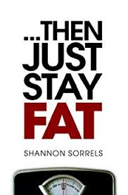 then just stay fat