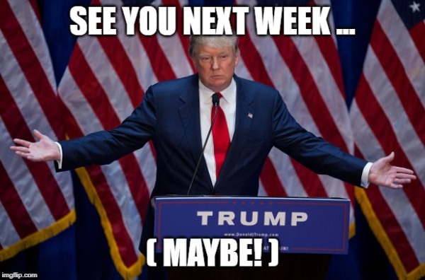 trump see you next week maybe